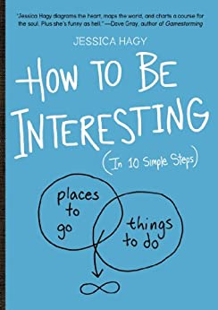 How to Be Interesting: (In 10 Simple Steps) by [Hagy, Jessica]