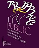 Tripping in Public: Lessons Learned in Business, Work, Relationships, & Health