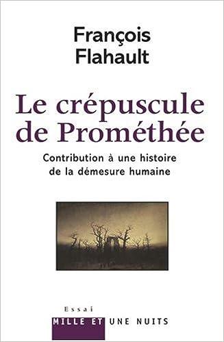 Livre gratuits en ligne Le crépuscule de Prométhée : Contribution à une histoire de la démesure humaine pdf