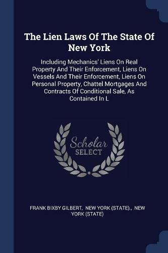 Download The Lien Laws Of The State Of New York: Including Mechanics' Liens On Real Property And Their Enforcement, Liens On Vessels And Their Enforcement, ... Of Conditional Sale, As Contained In L ebook