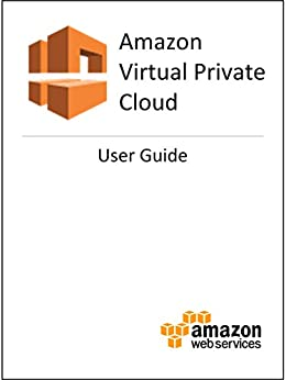 Amazon Virtual Private Cloud (VPC) User Guide by [Amazon Web Services]