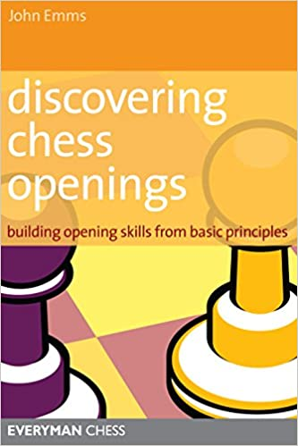 Discovering chess openings building opening skills from basic discovering chess openings building opening skills from basic principles john emms 9781857444193 amazon books fandeluxe PDF