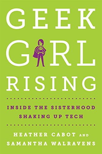 Geek Girl Rising: Inside the Sisterhood Shaking Up Tech ()