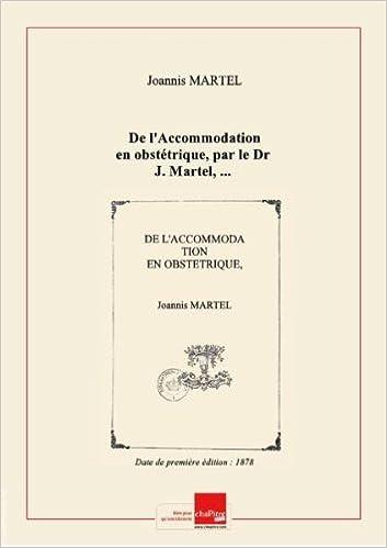 Ebooks téléchargements gratuits De l'Accommodation en obstétrique, par le Dr J. Martel,... [Edition de 1878] PDF iBook PDB