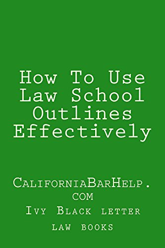 How To Use Law School Outlines Effectively (Electronic Borrowing OK): (Electronic Borrowing OK)