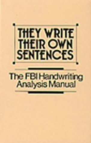 They Write Their Own Sentences: The FBI Handwriting Analysis Manual by F.B.I. (1987-10-03) by Paladin Press
