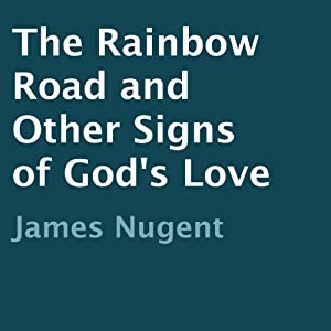 The Rainbow Road and Other Signs of God's Love Audiobook