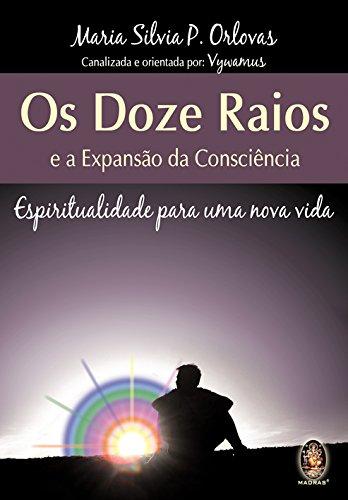 Os Doze Raios e a Expansão da Consciência. Espiritualidade Para Uma Nova Vida