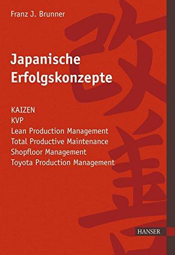 Japanische Erfolgskonzepte: KAIZEN, KVP, Lean Production Management, Total Productive Maintenance Shopfloor Management, Toyota Production System
