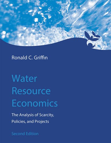 Water Resource Economics: The Analysis of Scarcity, Policies, and Projects (The MIT Press)