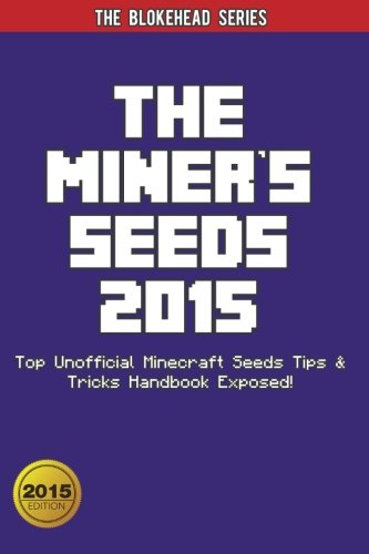The Miner's Seeds 2015: Top Unofficial Minecraft Seeds Tips & Tricks  Handbook Exposed ! (The Blokehead Success Series)
