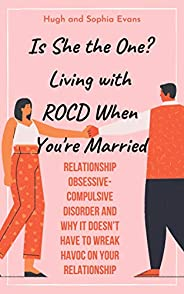 Is She the One? Living with ROCD When You're Married: Relationship Obsessive-Compulsive Disorder and Why it Do