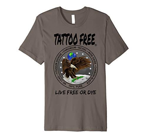 TATTOO FREE - LIVE FREE OR DYE - T-Shirt