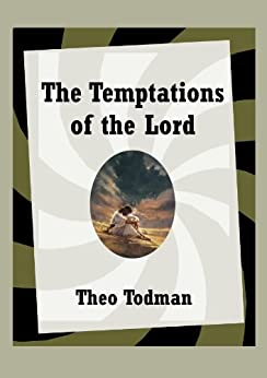 The Temptations of the Lord by [Todman, Theo]