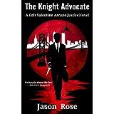 The Knight Advocate: A Colt Valentine Arcane Justice Novel