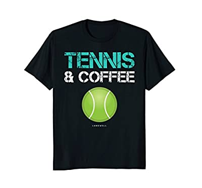 Funny Tennis Shirts - Tennis And Coffee Tennis Player Gift