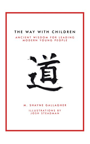 The Way with Children: Ancient Wisdom for Leading Modern Young People