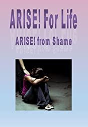 ARISE! from Shame (ARISE! for Life Book 1)
