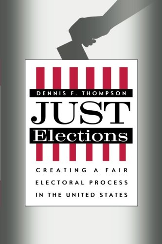 Just Elections: Creating a Fair Electoral Process in the United States