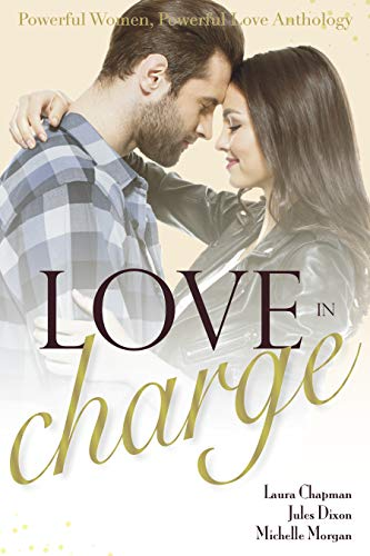 Love in Charge: Powerful Women, Powerful Love by [Dixon, Jules, Chapman, Laura, Morgan, Michelle]