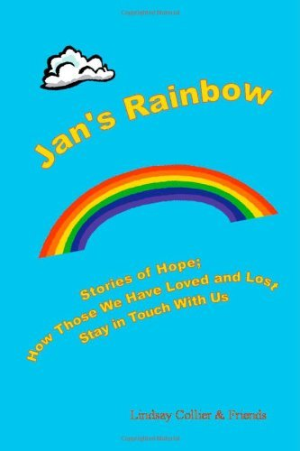 Jan's Rainbow; Stories of Hope; How those we have loved and lost stay in touch by Lindsay Collier (Touch Rainbow Zebra)