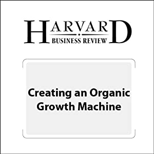 Creating an Organic Growth Machine (Harvard Business Review) Periodical