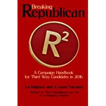 Breaking Republican: A Campaign Handbook for Third Way Candidates in 2016