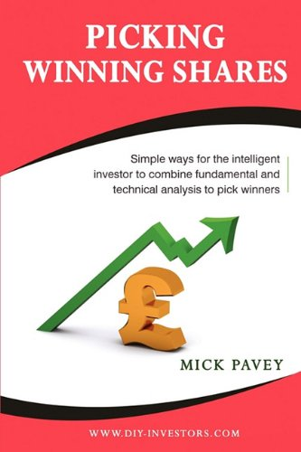 Picking Winning Shares - Simple Ways for the Intelligent Investor to Combine Fundamental and Technical Analysis to Pick