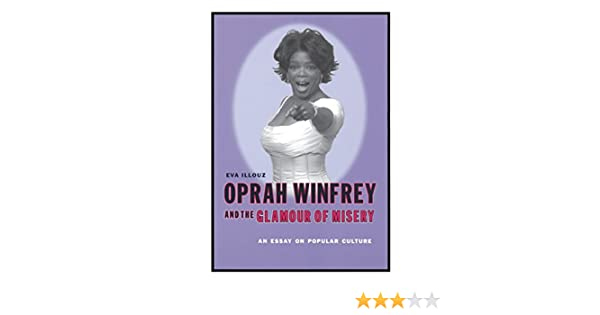 Oprah Winfrey And The Glamour Of Misery An Essay On Popular Culture  Oprah Winfrey And The Glamour Of Misery An Essay On Popular Culture   Kindle Edition By Eva Illouz Humor  Entertainment Kindle Ebooks   Amazoncom High School Admission Essay Examples also Teaching Websites  English Essay Friendship