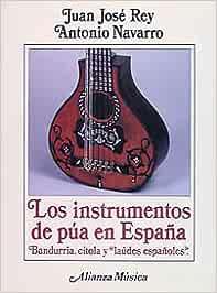 Los instrumentos de púa en España Alianza Música Am: Amazon.es: Navarro, Antonio, Rey, Juan José: Libros