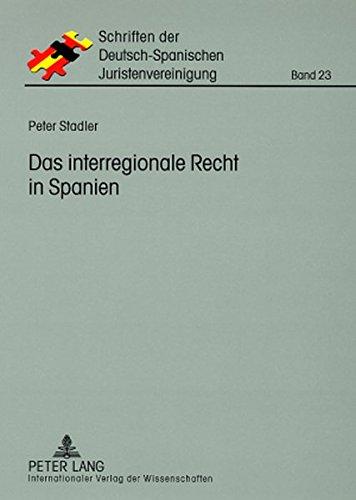 Das interregionale Recht in Spanien: Darstellung unter besonderer Berücksichtigung des Ehegüter- und Erbrechts (Schriften der Deutsch-Spanischen Juristenvereinigung)