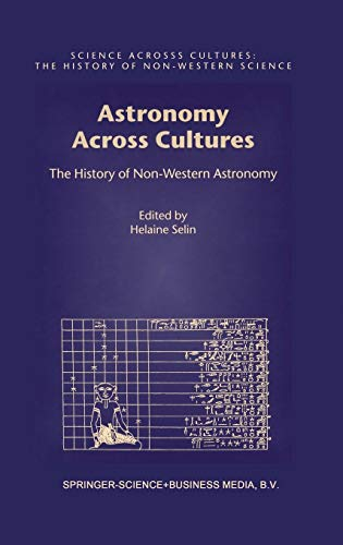 Astronomy Across Cultures: The History of Non-Western Astronomy (Science Across Cultures: The History of Non-Western Sci