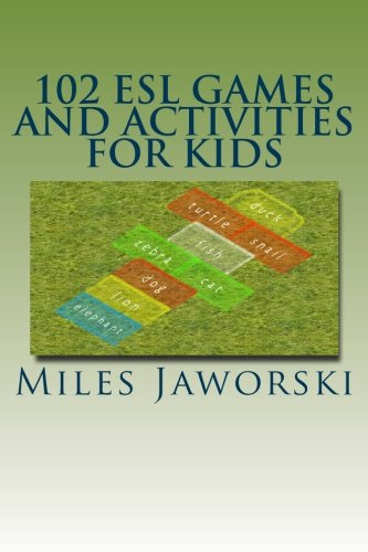 Esl Language Game (102 ESL Games and Activities for Kids: ESL Activities for Children (ESL Resources for New and Prospective Teachers) (Volume 3))