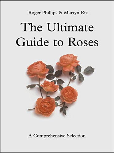 Ultimate Guide to Roses : A Comprehensive Selection
