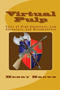 Virtual Pulp: Tales of High Adventure, Low Adventure, and Misadventure