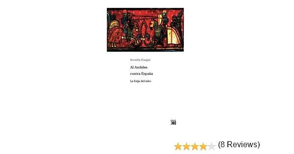 Al-Andalus contra Espa???a: La forja del mito Spanish Edition by ...