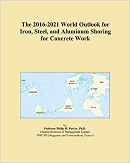 The 2016-2021 World Outlook for Iron, Steel, and Aluminum Shoring for Concrete Work
