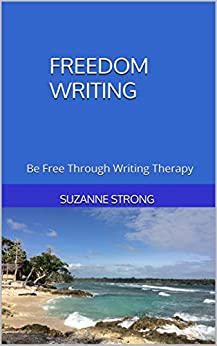 Freedom Writing: Be Free Through Writing Therapy by [Strong, Suzanne]