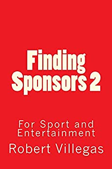 Finding Sponsors 2: Includes Sample Sponsorship Contracts by [Villegas, Robert]
