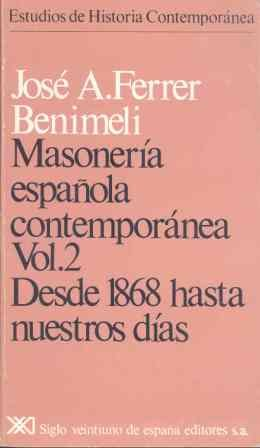 Masonería española contemporánea. Vol. 2. Desde 1868 hasta nuestros días Estudios de historia contemporánea: Amazon.es: Ferrer Benimeli, José A.: Libros