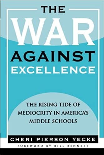 The War against Excellence: The Rising Tide of Mediocrity in America's  Middle Schools: Cheri Pierson Yecke, Bill Bennett: 9781578862276:  Amazon.com: Books