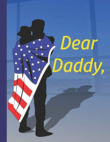 Dear Daddy,: I Miss You! A Diary By A Military Child For A Deployed Dad