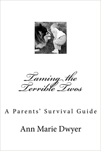 Taming the Terrible Twos: A Parents' Survival Guide: Ann Marie Dwyer