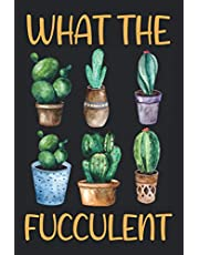 What The Fucculent: Cactus Succulents Plants Gardening Journal | Great Notebook Journal Gift idea For yourself, family, grandpa, grandma, mom, dad, sister, brother, uncle, aunt, or anyone on birthday | Gardening Lover | 120 Pages | 6 x 9 Inches