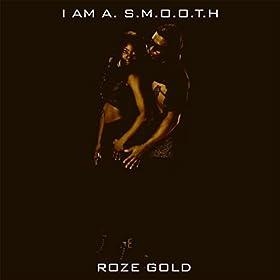 Amazon.com: Roze Gold [Explicit]: I Am A. S.M.O.O.T.H: MP3