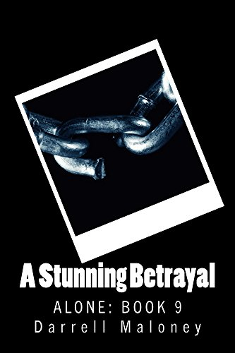 A Stunning Betrayal: Alone: Book 9 by [Maloney, Darrell]
