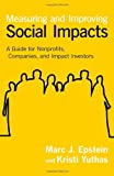 Measuring and Improving Social Impacts, Marc J. Epstein and Kristi Yuthas, 1609949773