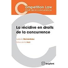 La récidive en droits de la concurrence: L'ouvrage synthétise les questions essentielles soulevées par  la récidive en droits de la concurrence et comprend ... de la concurrence) (French Edition)