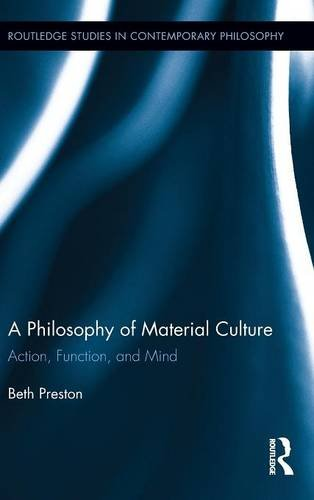 A Philosophy of Material Culture: Action, Function, and Mind
