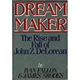 img - for Dream Maker: The Rise and Fall of John Z. DeLorean book / textbook / text book
